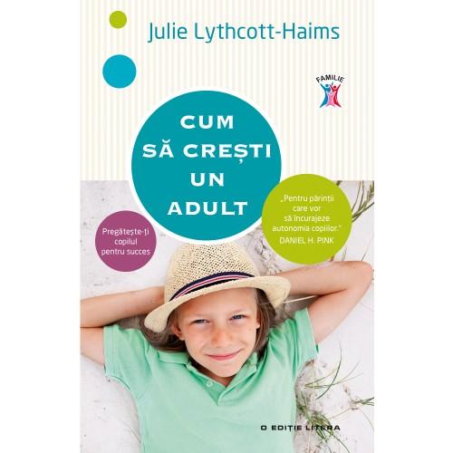 cum_sa_cresti_un_adult_de_julie_lythcott-haims