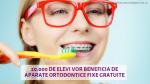 20.000 de elevi vor beneficia de aparate ortodontice fixe gratuite