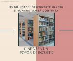 115 biblioteci desfiintate in 2018 si numaratoarea continua. Cine vrea un popor de inculti?