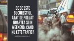 De ce este Bucurestiul atat de poluat noaptea si in weekend, cand nu este trafic?