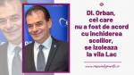 Dl. Orban, cel care nu a fost de acord cu inchiderea scolilor, se izoleaza la vila Lac
